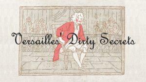 Versailles' Dirty Secrets
