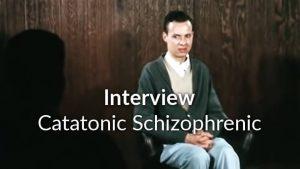 Interview: Catatonic Schizophrenic