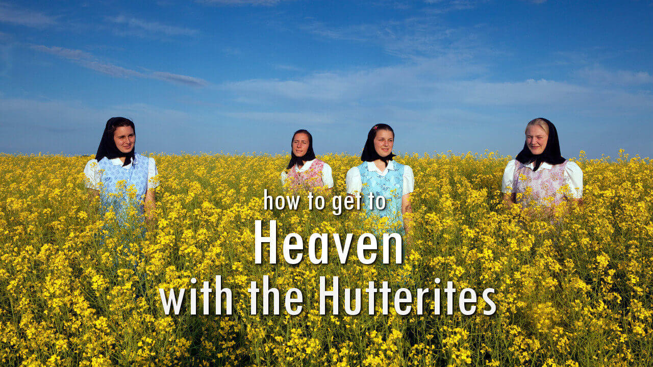 how to get to heaven with the hutterites worklizard
