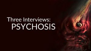 Three Interviews: Psychosis