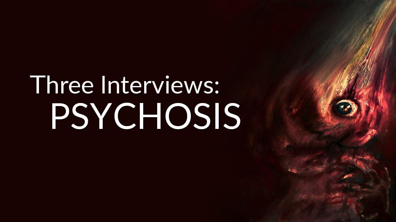 Three Interviews Psychosis Worklizard