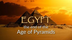 Egypt: The End of the Age of Pyramids