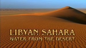 Libyan Sahara: Water from the Desert