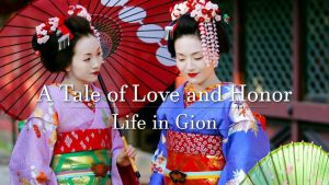 A Tale of Love and Honor: Life in Gion