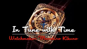 In Tune with Time – Watchmaker Masahiro Kikuno