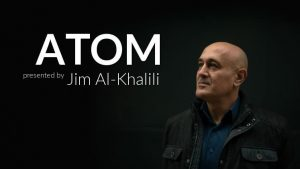 ATOM – Presented by Jim Al-Khalili
