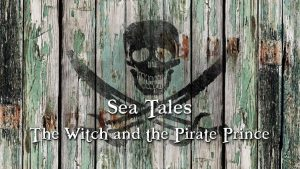 Sea Tales: The Witch and the Pirate Prince