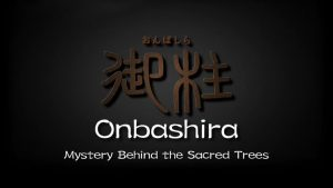 Onbashira: Mystery Behind the Sacred Trees