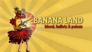 Banana Land: Blood, Bullets and Poison