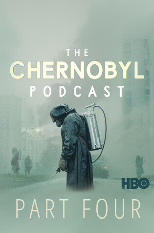 The full Chernobyl Podcast part 4 from HBO