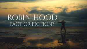 Robin Hood: Fact or Fiction?