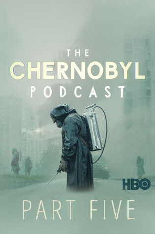 The full Chernobyl Podcast part 5 rom HBO