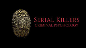 Serial Killers: Criminal Psychology
