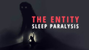 The Entity: Sleep Paralysis