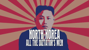 North Korea: All The Dictator's Men