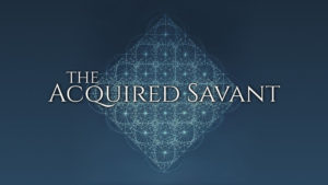 The Acquired Savant