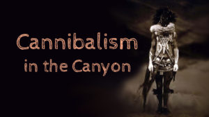 Cannibalism in the Canyon
