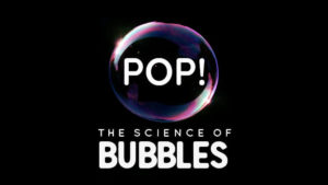 Pop! The Science of Bubbles