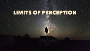 Limits of Perception