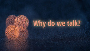 Why Do We Talk?