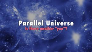 "Parallel Universe: Is There Another ""You""?"