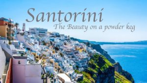 Santorini: The Beauty on a powder keg