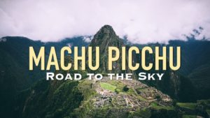 Machu Picchu: Road to the Sky