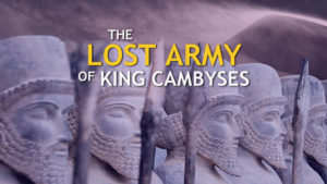 The Lost Army of King Cambyses