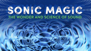 Sonic Magic: The Wonder and Science of Sound