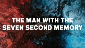 The Man With The Seven Second Memory