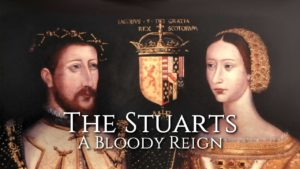 The Stuarts: A Bloody Reign
