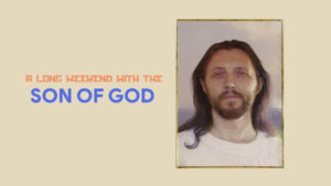 A Long Weekend with the Son of God