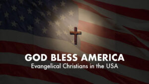 God Bless America: Evangelical Christians in the USA