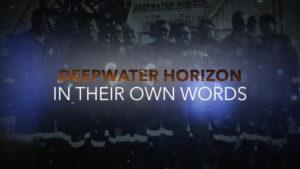 Deepwater Horizon: In Their Own Words